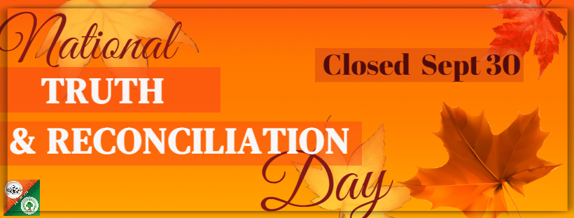 Closed September 30th for National Truth and Reconciliation Day